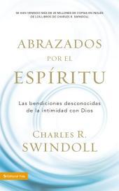 Abrazados por el Espíritu: Las bendiciones desconocidas de la intimidad con Dios