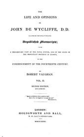 The Life and Opinions of John de Wycliffe: Illustrated Principally from His Unpublished Manuscripts; with a Preliminary View of the Papal System, and of the State of the Protestant Doctrine in Europe to the Commencement of the Fourteenth Century, Volume 2