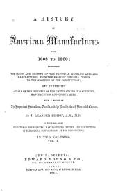 A History of American Manufactures from 1608 to 1860...: Comprising Annals of the Industry of the United States in Machinery, Manufactures and Useful Arts, with a Notice of the Important Inventions, Tariffs, and the Results of Each Decennial Census, Volume 2