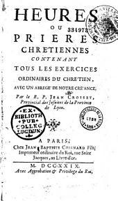 Heures, ou Prières chrétiennes, contenant tous les exercices ordinaires du chrétien, avec un abrégé de notre créance