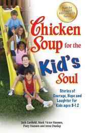 Chicken Soup for the Kid's Soul: Stories of Courage, Hope and Laughter for Kids ages 8–12