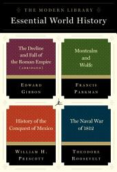The Modern Library Essential World History 4-Book Bundle: The Decline and Fall of the Roman Empire (Abridged); Montcalm and Wolfe; Historyof the Conquest of Mexico; The Naval War of 1812