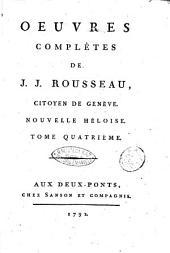 Oeuvres complètes de J. J. Rousseau, citoyen de Genève. Tome premier [-trente-troisième]: Nouvelle Héloise. Tome quatrième, Volume6