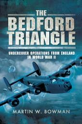 The Bedford Triangle: Undercover Operations from England in World War II