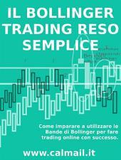 IL TRADING CON LE BANDE DI BOLLINGER RESO SEMPLICE. Come imparare a utilizzare le bande di Bollinger per fare trading online con successo.