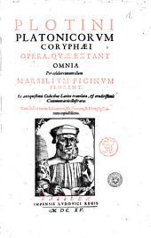 Plotini Platonicorum coryphi Opera, qu extant omnia per celeberrimum illum Marsilium Ficinum florent. Ex antiquissimis codicibus Latine translata, ... Cum indice rerum ethicarum, physicarum, & metaphysicarum copiosissimo