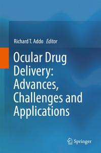Ocular Drug Delivery  Advances  Challenges and Applications