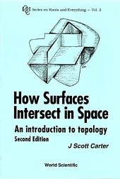 How Surfaces Intersect in Space: An Introduction to Topology