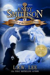 Disgrace of the Unicorn's Honor (Andy Smithson Book Three): Epic Unicorn Teen & Young Adult Fantasy with Unicorns