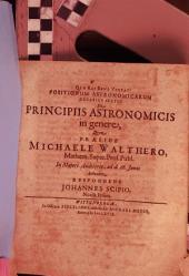 Positionum Astronomicarum Denarius ...: De Principiis Astronomicis in genere, Volume 6
