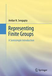 Representing Finite Groups: A Semisimple Introduction