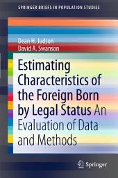 Estimating Characteristics of the Foreign-Born by Legal Status: An Evaluation of Data and Methods