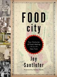Food City Four Centuries Of Food Making In New York Book PDF