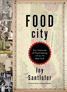 Food City  Four Centuries of Food Making in New York Book