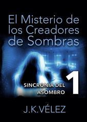 El Misterio de los Creadores de Sombras, parte 1 de 6: Sincronía del asombro