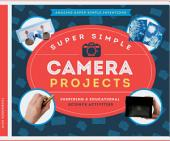 Super Simple Camera Projects: Inspiring and Educational Science Activities