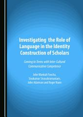 Investigating the Role of Language in the Identity Construction of Scholars: Coming to Terms with Inter-Cultural Communicative Competence