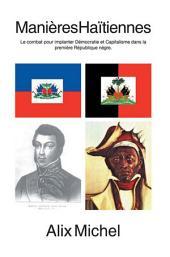 Manières Haïtiennes: Le combat pour implanter Démocratie et Capitalisme dans la première République négre.