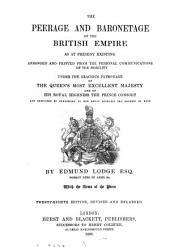 The peerage and baronetage of the british empire as at present existing arranged and printed from the personal communications of the nobility under the gracious patronage of the queen's most excellent majesty and of his royal highness the prince consort and dedicated by permission to her royal highness to the duchess of kent