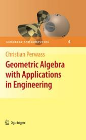 Geometric Algebra with Applications in Engineering
