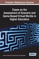 Cases on the Assessment of Scenario and Game Based Virtual Worlds in Higher Education PDF