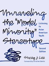 """Unraveling the """"Model Minority"""" Stereotype: Listening to Asian American Youth, 2nd Edition"""