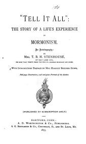 """Tell it All"": The Story of a Life's Experience in Mormonism : an Autobiography : [Publisher's Dummy]"
