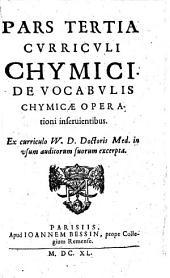 PARS TERTIA CURRICULI CHYMICI: DE VOCABULIS CHYMICAE OPERATIONI INSERVIENTIBUS