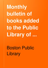 Monthly Bulletin of Books Added to the Public Library of the City of Boston: Volume 4