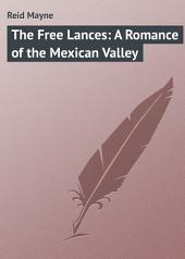 The Free Lances: A Romance of the Mexican Valley