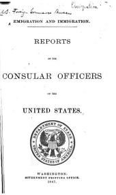 Emigration and Immigration: Reports of the Consular Officers of the United States