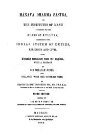 Manava Dharma Sastra Or the Institutes of Manu According to the Gloss of Kulluka, Comprising the Indian System Od Duties Religious and Civil Verbally Translated from the Original with a Preface Bt Sir William Jones