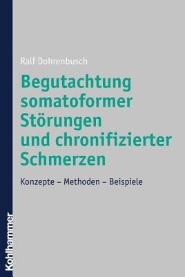 Begutachtung somatoformer St  rungen und chronifizierter Schmerzen PDF