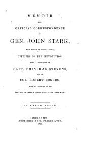 """Memoir and Official Correspondence of Gen. John Stark: With Notices of Several Other Officers of the Revolution. Also, a Biography of Capt. Phinehas Stevens and of Col. Robert Rogers, with an Account of His Services in America During the """"Seven Years' War."""""""