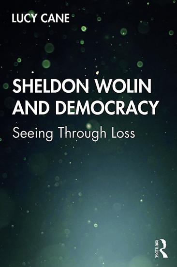 Sheldon Wolin and Democracy PDF