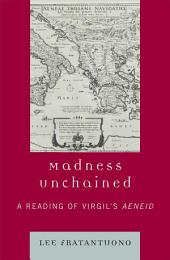 Madness Unchained: A Reading of Virgil's Aeneid