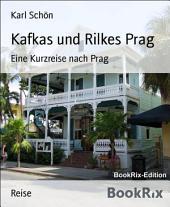 Kafkas und Rilkes Prag: Eine Kurzreise nach Prag