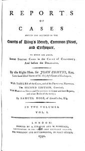 Reports of Cases Argued and Adjudged in the Courts of King's Bench, Common Pleas and Exchequer. [1695-1741]: To which are Added, Some Special Cases in the Court of Chancery; and Before the Delegates, Volume 1