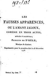 Les fausses apparences: ou l'amant jaloux, comédie en trois actes, mêlée d'ariettes