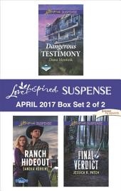 Harlequin Love Inspired Suspense April 2017 - Box Set 2 of 2: Dangerous Testimony\Ranch Hideout\Final Verdict