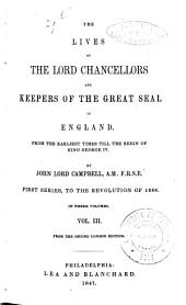 The Lives of the Lord Chancellors and Keepers of the Great Seal of England, from the Earliest Times Till the Reign of King George IV.