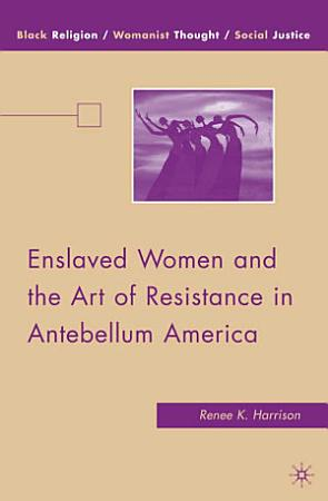 Enslaved Women and the Art of Resistance in Antebellum America PDF