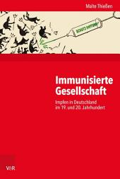 Immunisierte Gesellschaft: Impfen in Deutschland im 19. und 20. Jahrhundert