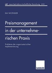 Preismanagement in der unternehmerischen Praxis: Probleme der organisatorischen Implementierung