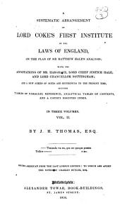 Systematic Arrangement of Lord Coke's First Institute of the Laws of England: On the Plan of Sir Matthew Hale's Analysis with the Annotations of Mr. Hargrave, Lord Chief Justice Hale, and Lord Chancellor Nottingham, and a New Series of Notes and References to the Present Time, Volume 2