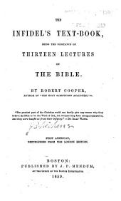 The Infidel's Text-book: Being the Substance of Thirteen Lectures on the Bible