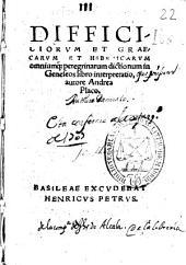 Difficiliorum et Graecarum et Hebraicarum omniumq[ue] peregrinarum dictionum in Geneseos libro interpretatio