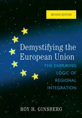 Demystifying the European Union: The Enduring Logic of Regional Integration, Edition 2
