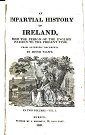 An Impartial History of Ireland: From the Period of the English Invasion to the Present Time : from Authentic Documents, Volume 1
