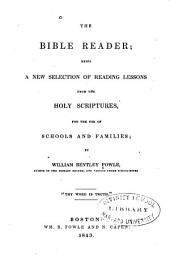 The Bible Reader: Being a New Selection of Reading Lessons from the Holy Scriptures : for the Use of Schools and Families
